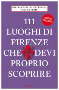 111 luoghi di Firenze che devi proprio scoprire
