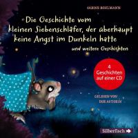 Die Geschichte vom kleinen Siebenschläfer, der überhaupt keine Angst im Dunkeln hatte und weitere Geschichten