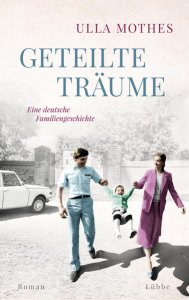 Geteilte Träume - Eine deutsche Familiengeschichte