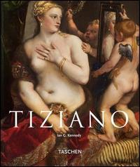 Tiziano : 1490 ca.-1576 / Ian G. Kennedy