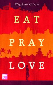 Eat, pray, love, oder Eine Frau auf der Suche nach allem quer durch Italien, Indien und Indonesien