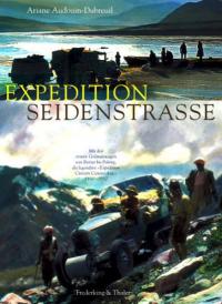 Expedition Seidenstrasse: mit den ersten Geländewagen von Beirut bis Peking, die legendäre Expédition Citroen Centre-Asie 1931-32