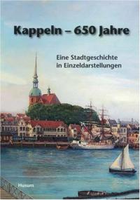 Kappeln : 650 Jahre : eine Stadtgeschichte in Einzeldarstellungen / Herausgegeben von Joachim Ramge