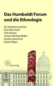 Das Humboldt Forum und die Ethnologie