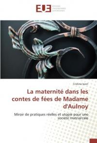 La maternité dans les contes de fées de Madame d'Aulnoy