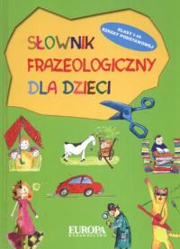 Slownik frazeologiczny dla dzieci