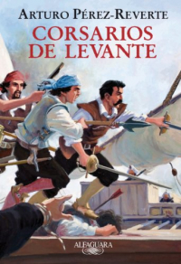 Corsarios de levante / Arturo Pérez-Reverte