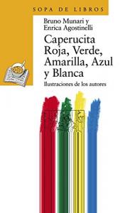 Caperucita roja, verde, amarilla, azul y blanca / Bruno Munari, Enrica Agostinelli ; ilustraciones de los autores ; traducción de Teresa García Adame
