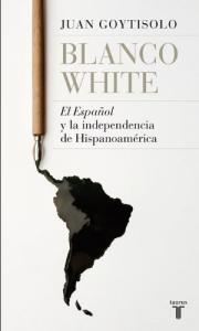 Blanco White, El Español y la independencia de Hispanoamérica
