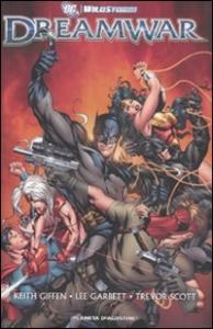 DC/Wildstorm: DreamWar / testi Keith Giffen, matite Lee Garbett, Trevor Scott ; colori Ranoy Mayor, Gabe Eltaeb
