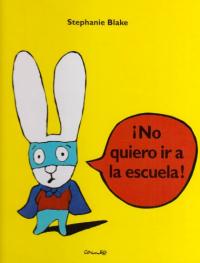 No quiero ir a la escuela!