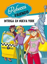 Rebecca & Friends. [2]: Intriga en Nueva York