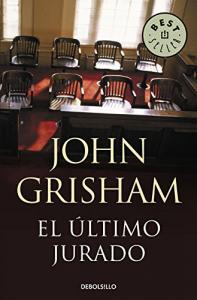 El último jurado / John Grisham ; traducción de M.a Antonia Menini