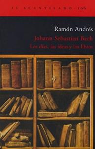 Johann Sebastian Bach : los días, las ideas y los libros / Ramón Andrés