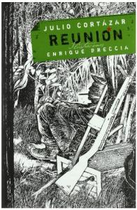 Reunion / Julio Cortazar ; ilustraciones di Enrique Breccia