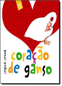 Coraçao de ganso / Regina Rennó
