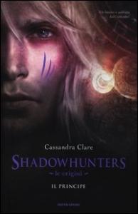 Shadowhunters. Le origini, il principe