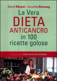 La  vera dieta anticancro in 100 ricette golose