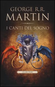 I canti del sogno / George R. R. Martin ; introduzione di Gardner Dozois ; traduzione di Sergio Altieri e G. L. Staffilano. Vol. 1