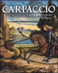 Carpaccio: Vittore e Benedetto da Venezia all'Istria
