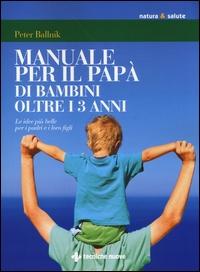 Manuale per il papà di bambini oltre i tre anni