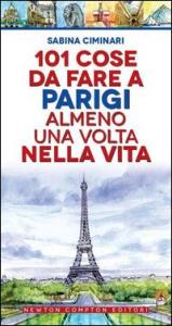 101 cose da fare a Parigi almeno una volta nella vita
