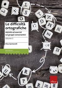 Le difficoltà ortografiche. Volume 3, Attività ed esercizi sui gruppi consonantici