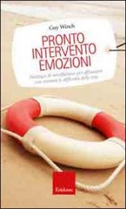Pronto intervento emozioni: strategie di mindfulness per affrontare con serenità le difficoltà della vita