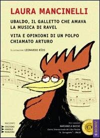 Ubaldo, il galletto che amava la musica di Ravel ; Vita e opinioni di un polpo chiamato Arturo [audioregistrazione]