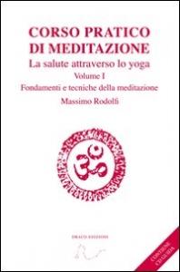 Volume 1: Fondamenti e tecniche della meditazione
