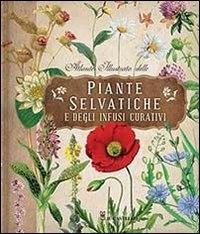 Atlante illustrato delle piante selvatiche e infusioni curativi