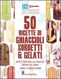 50 ricette di ghiaccioli sorbetti & gelati