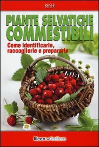 Piante selvatiche commestibili: come identificarle, raccoglierle e prepararle