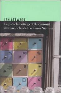 La piccola bottega delle curiosita matematiche del professor Stewart