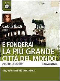 Carlotta Natoli legge E fonderai la più grande città del mondo [audioregistrazione]