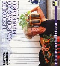Lorenza Zambon legge Lezioni di giardinaggio planetario [audioregistrazione]