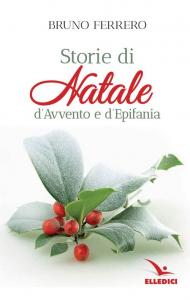 Storie di Natale : d'Avvento e d'Epifania / Bruno Ferrero