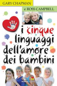 I cinque linguaggi dell'amore dei bambini / Gary Chapman e Ross Campbell