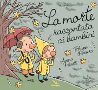 La morte raccontata ai bambini / Bruno Ferrero, Anna Peiretti ; illustrazioni di: Antonio Lapone e Cristina Stella