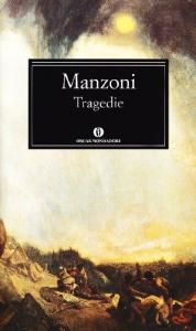 Tragedie / Alessandro Manzoni ; a cura di Renato Marchi