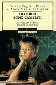 I bambini sono cambiati : la psicologia dei bambini dai cinque ai dieci anni / Silvia Vegetti Finzi e Anna Maria Battistin