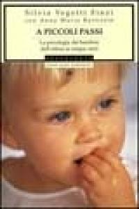 A piccoli passi : la psicologia dei bambini dall'attesa ai cinque anni / Silvia Vegetti Finzi con Anna Maria Battistin