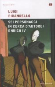 Sei personaggi in cerca d'autore ; Enrico 4. / Luigi Pirandello