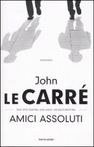 Amici assoluti / John Le Carré