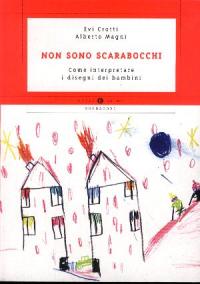 Non sono scarabocchi : come interpretare i disegni dei bambini / Evi Crotti, Alberto Magni