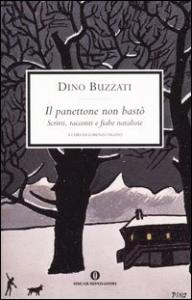Il panettone non bastò : scritti, racconti e fiabe natalizie / Dino Buzzati