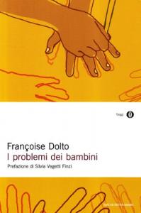 I problemi dei bambini / Françoise Dolto ; prefazione di Silvia Vegetti Finzi ; testi raccolti e annotati da Claude Halmos ; traduzione di Sergio Atzeni