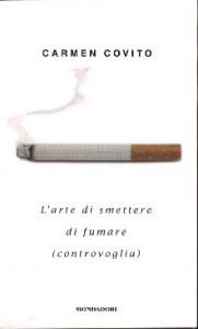L'arte di smettere di fumare (controvoglia) / Carmen Covito