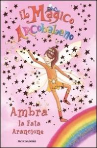 Ambra, la fata arancione / traduzione di Claudia Conti ; testi di Daisy Meadows ; illustrazioni di Georgie Ripper