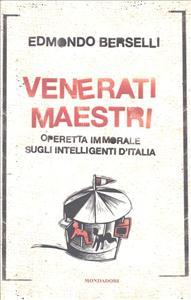 Venerati maestri : operetta immorale sugli intelligenti d'Italia / Edmondo Berselli